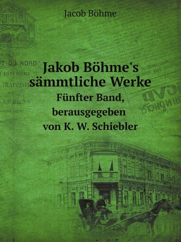 лучшая цена J. Böhme Jakob Bohme's sammtliche Werke. Funfter Band, berausgegeben von K. W. Schiebler