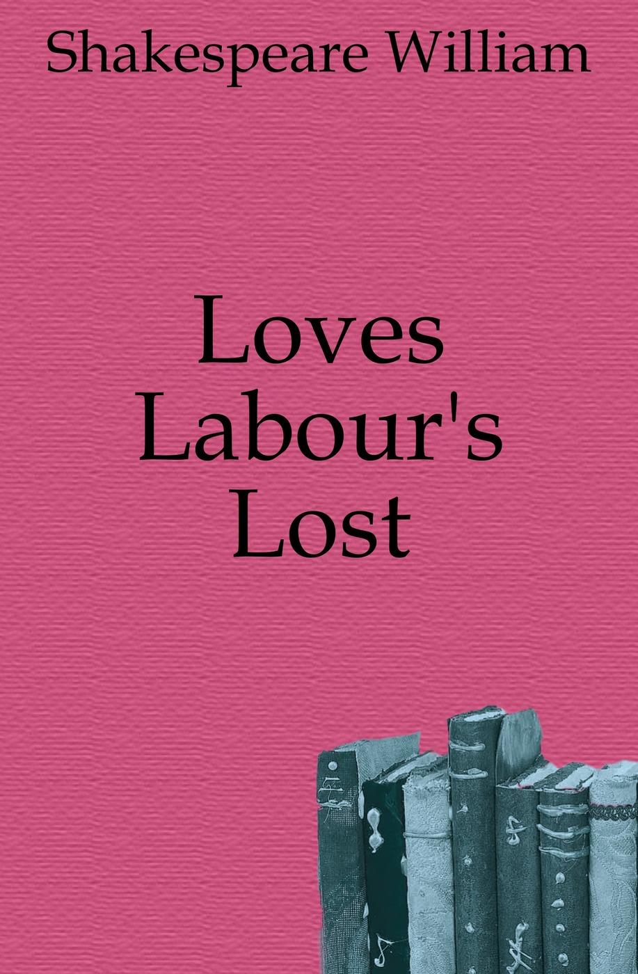 Уильям Шекспир Loves Labour's Lost