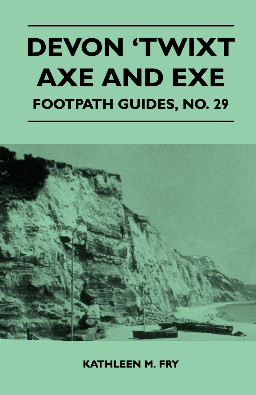 Devon `Twixt Axe and Exe - Footpath Guide. Kathleen M. Fry