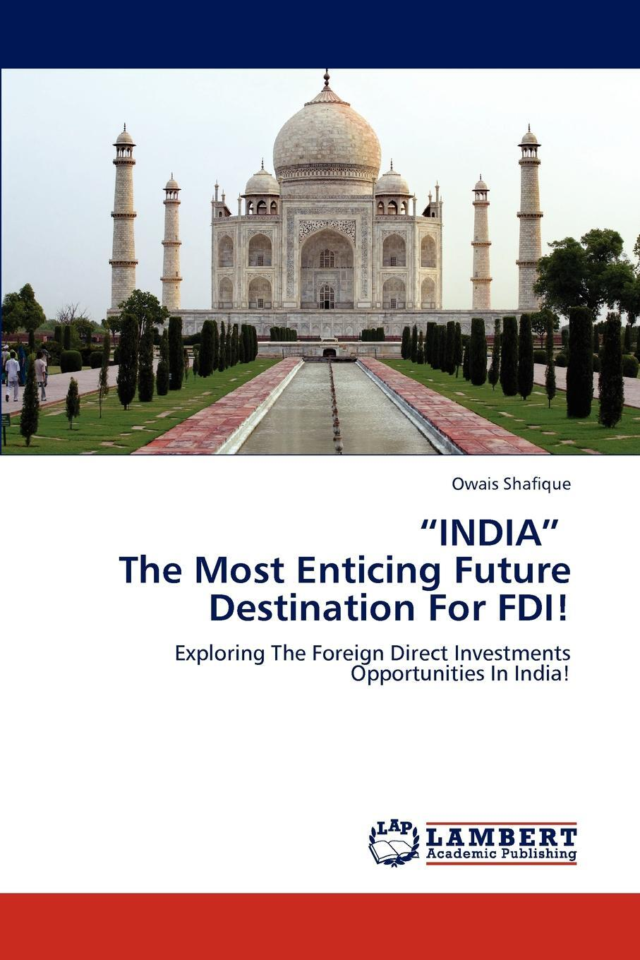 "Owais Shafique. ""India"" the Most Enticing Future Destination for FDI!"
