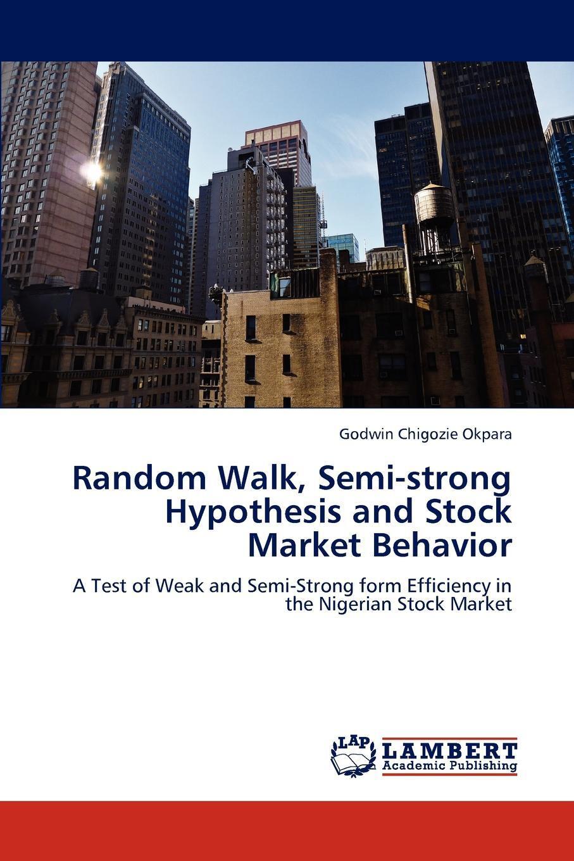 Random Walk, Semi-strong Hypothesis and Stock Market Behavior. Godwin  Chigozie Okpara