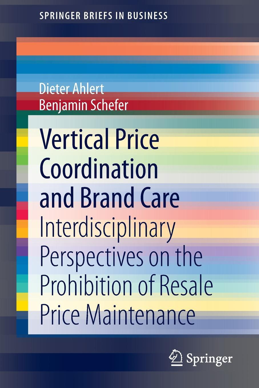 Vertical Price Coordination and Brand Care. Interdisciplinary Perspectives on the Prohibition of Resale Price Maintenance. Dieter Ahlert, Benjamin Schefer