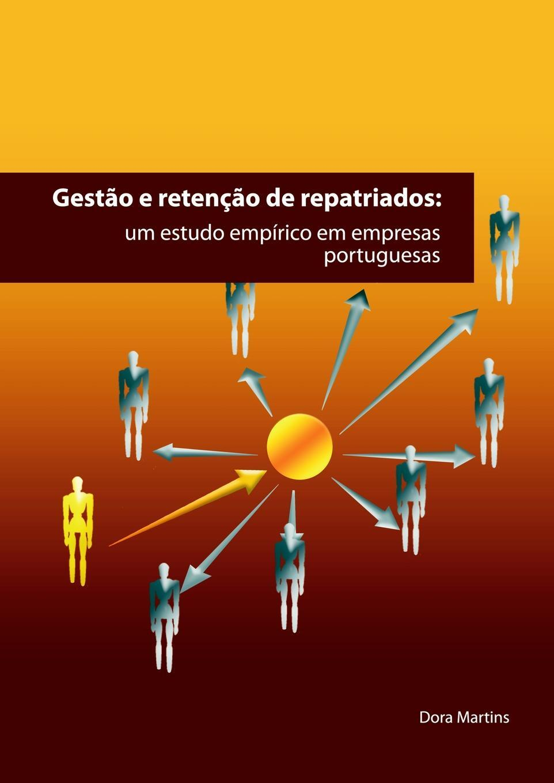 Dora Martins. GESTAO E RETENCAO DE REPATRIADOS. um estudo empirico em empresas portuguesas