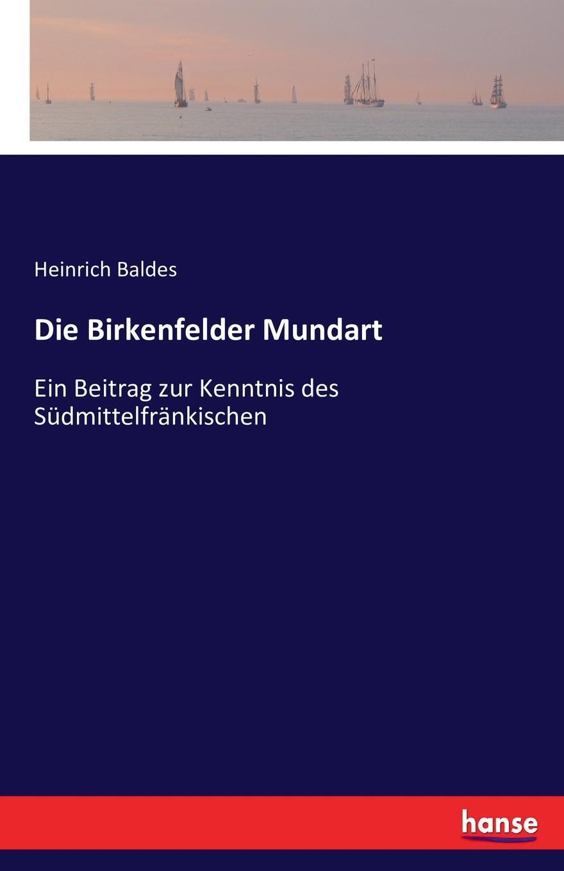 Die Birkenfelder Mundart. Heinrich Baldes
