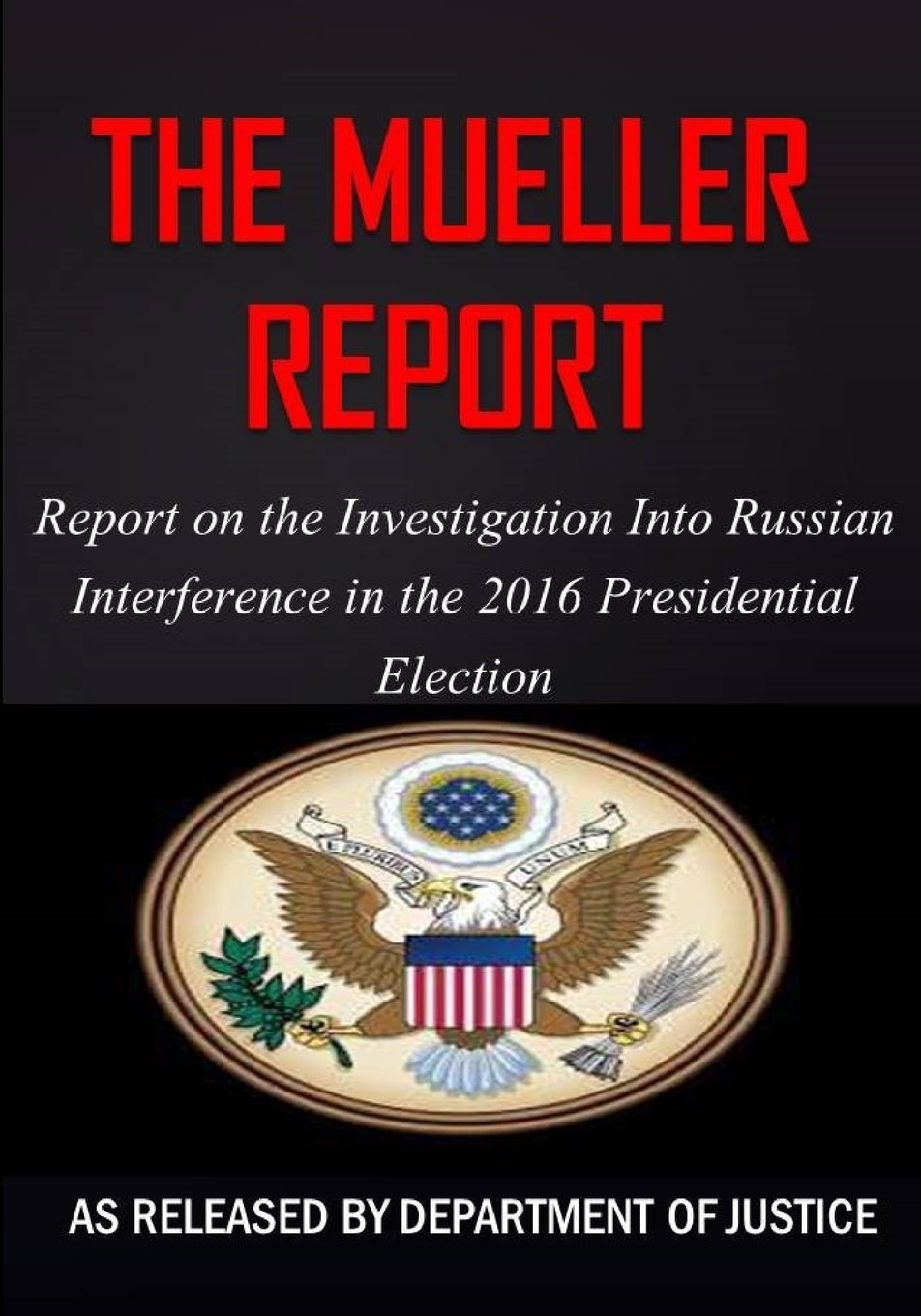 Robert S Mueller. The Mueller Report. Report on the Investigation into Russian Interference in the 2016 Presidential Election