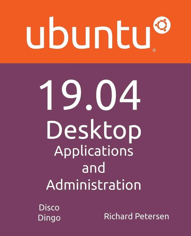 Richard Petersen Ubuntu 19.04 Desktop. Applications and Administration christopher negus ubuntu linux toolbox 1000 commands for power users