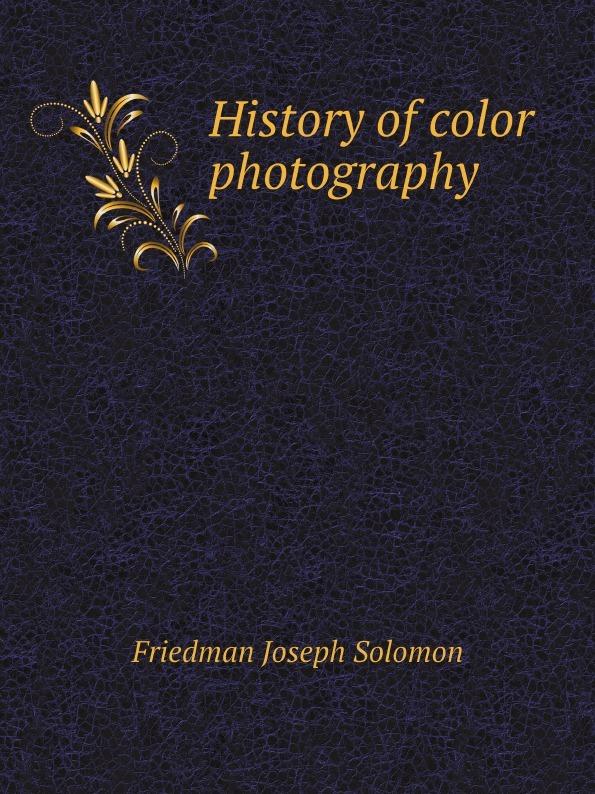 Friedman Joseph Solomon History of color photography