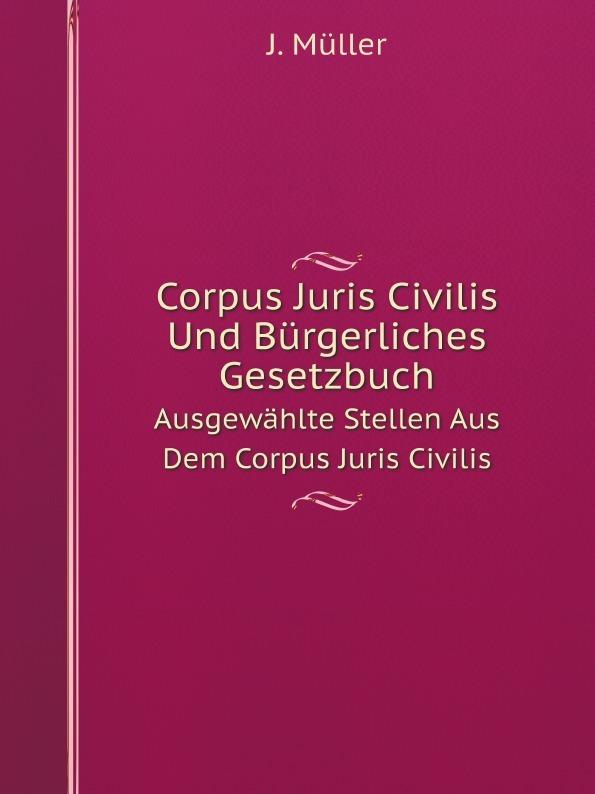 J. Müller Corpus Juris Civilis Und Burgerliches Gesetzbuch. Ausgewahlte Stellen Aus Dem Corpus Juris Civilis österreich allgemeines burgerliches gesetzbuch abgb