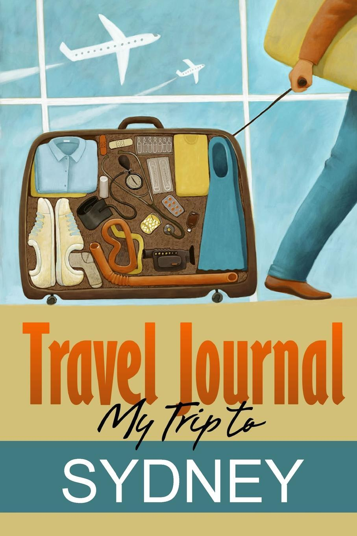 Travel Journal. My Trip to Sydney. Travel Diary