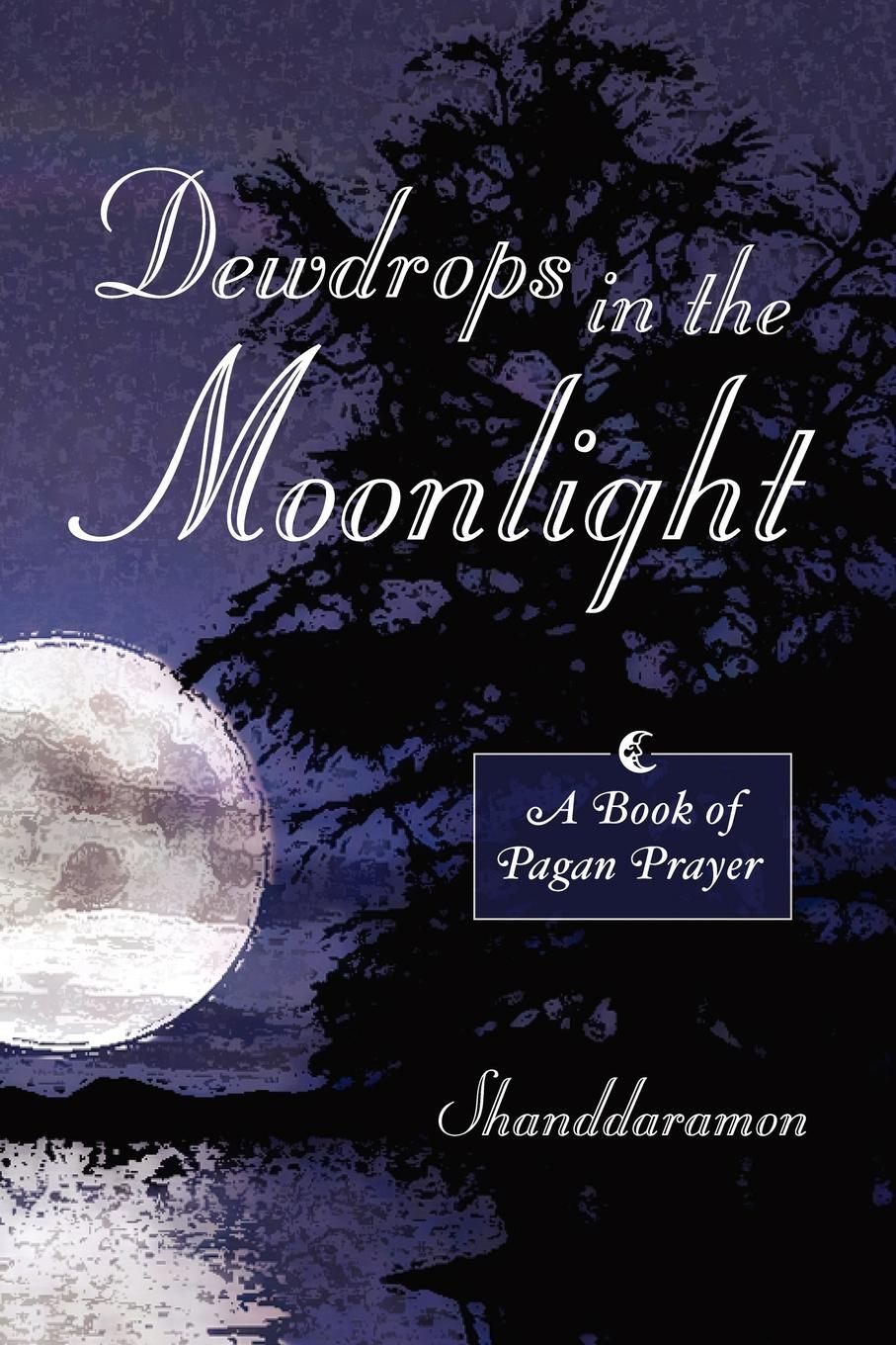 Dewdrops in the Moonlight. A Book of Pagan Prayer