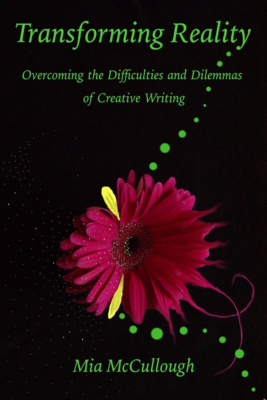 Transforming Reality. Overcoming the Difficulties and Dilemmas of Creative Writing