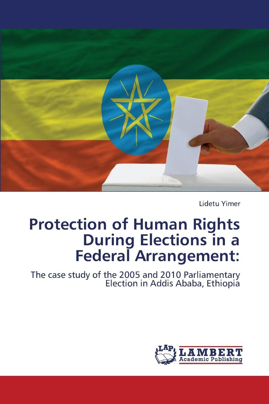 Protection of Human Rights During Elections in a Federal Arrangement. Yimer Lidetu
