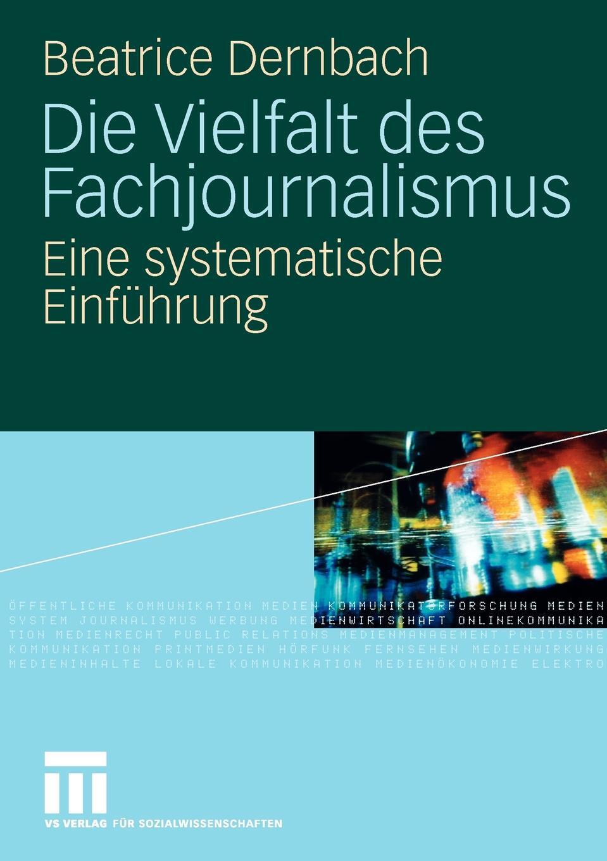 Die Vielfalt des Fachjournalismus. Eine systematische Einfuhrung. Beatrice Dernbach