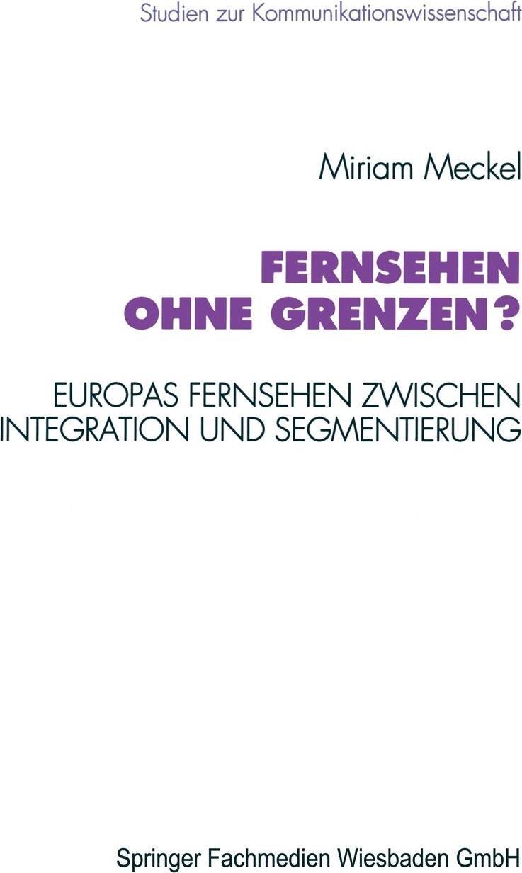 Fernsehen ohne Grenzen?. Europas Fernsehen zwischen Integration und Segmentierung. Miriam Meckel