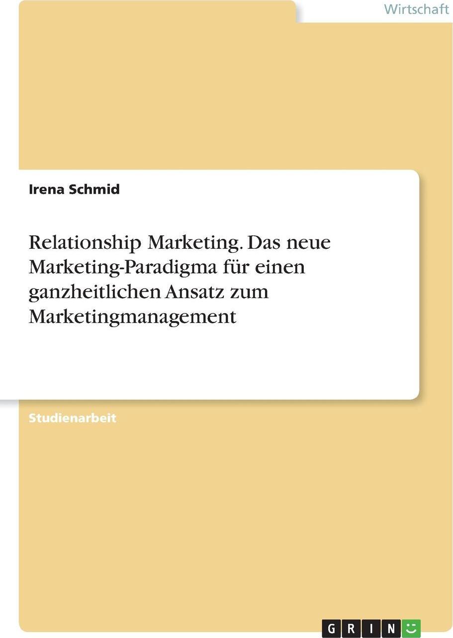 Relationship Marketing. Das neue Marketing-Paradigma fur einen ganzheitlichen Ansatz zum Marketingmanagement