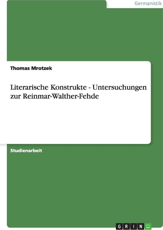 Literarische Konstrukte - Untersuchungen zur Reinmar-Walther-Fehde. Thomas Mrotzek