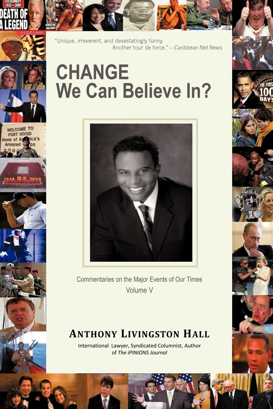 Anthony Livingston Hall. Change We Can Believe In?. Commentaries on the Major Events of our Time: Volume V