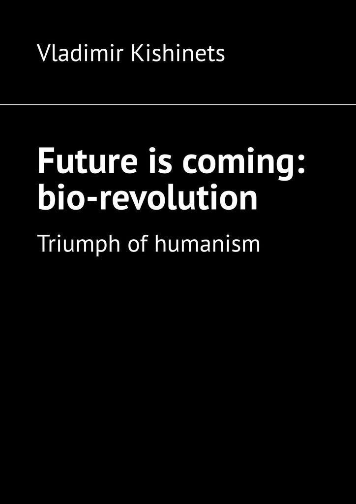 Future is coming: bio-revolution #1