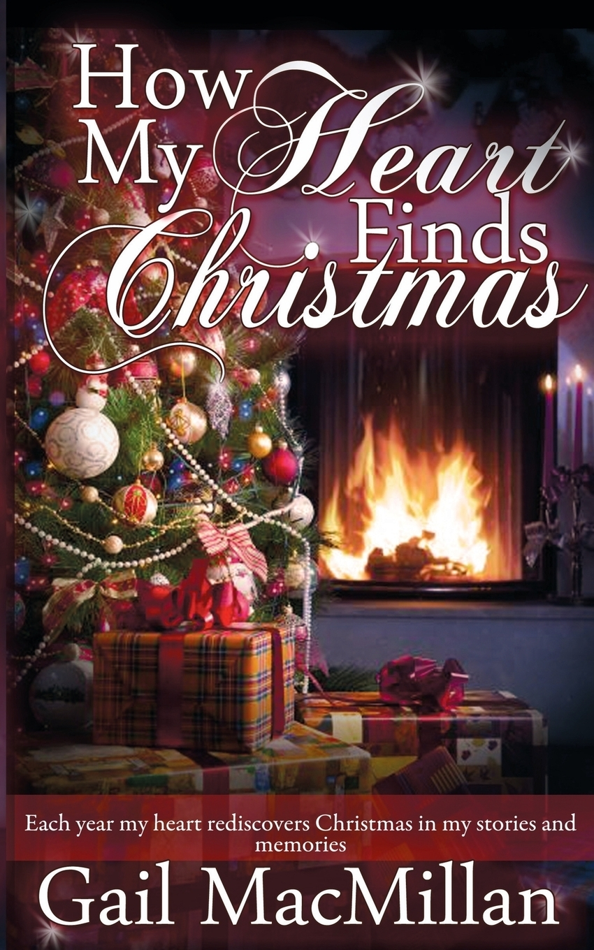 Gail MacMillan How My Heart Finds Christmas chution a hole in my heart my forty year search for lost love