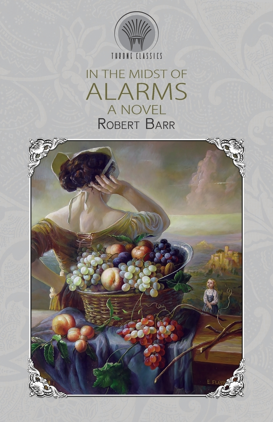 Robert Barr In the Midst of Alarms. A Novel barr robert a chicago princess