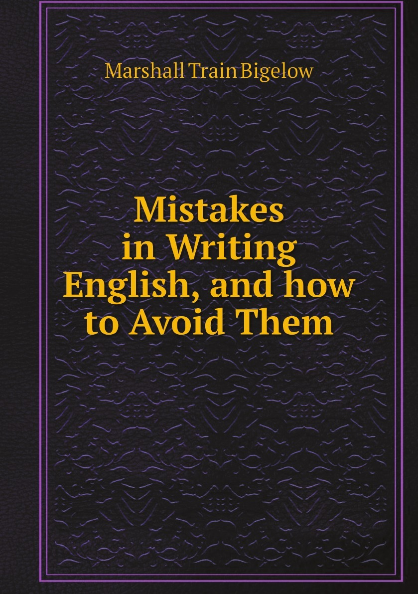 лучшая цена Marshall Train Bigelow Mistakes in Writing English, and how to Avoid Them