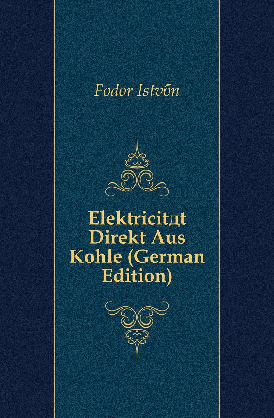 Fodor István Elektricitat Direkt Aus Kohle (German Edition)
