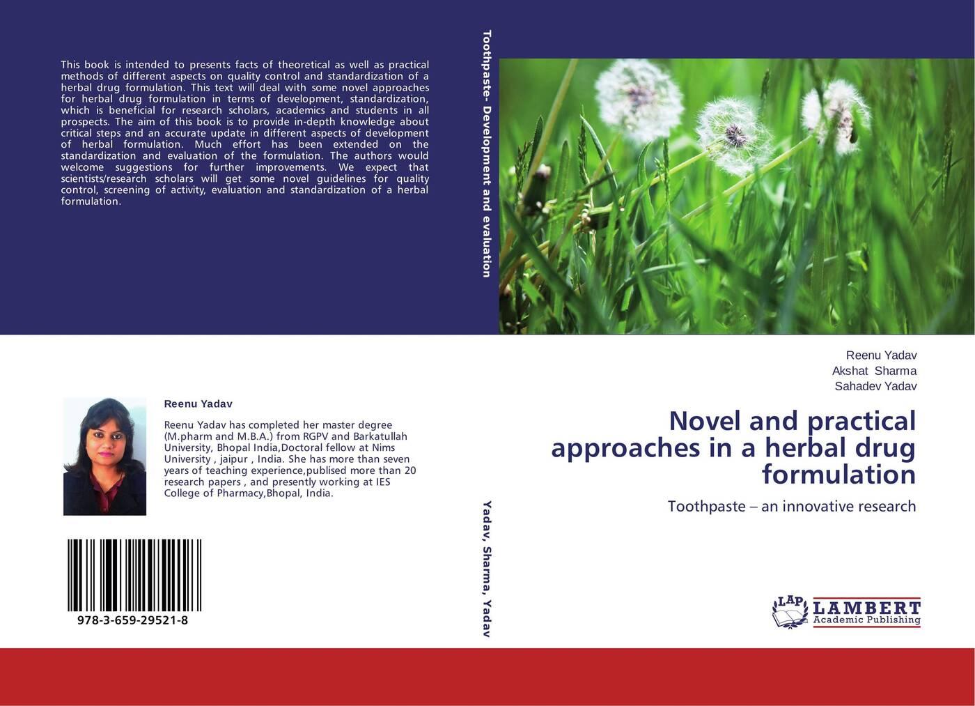 Reenu Yadav,Akshat Sharma and Sahadev Yadav Novel practical approaches in a herbal drug formulation