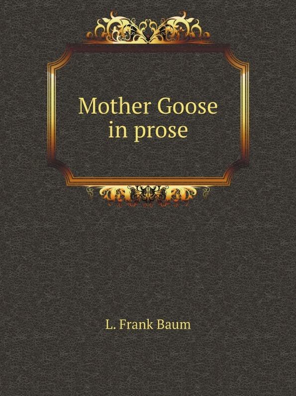L. Frank Baum Mother Goose in prose l frank baum mother goose in prose
