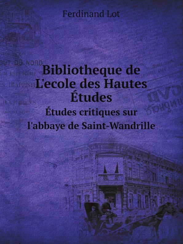 Ferdinand Lot Bibliotheque de L'ecole des Hautes Etudes. Etudes critiques sur l'abbaye de Saint-Wandrille louis agassiz etudes critiques sur les mollusques fossiles