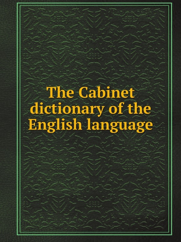 by Dictionaries The Cabinet dictionary of the English language w chambers etymological dictionary of the english language