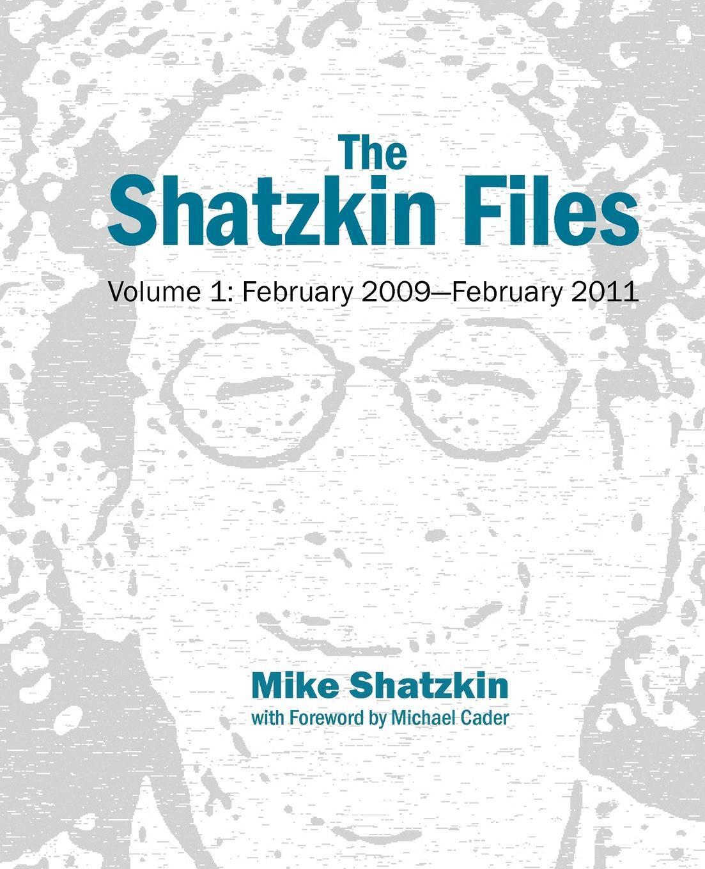 The Shatzkin Files. Volume 1: February 2009 - February 2011. Mike Shatzkin