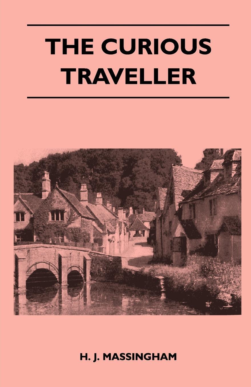 The Curious Traveller. H. J. Massingham