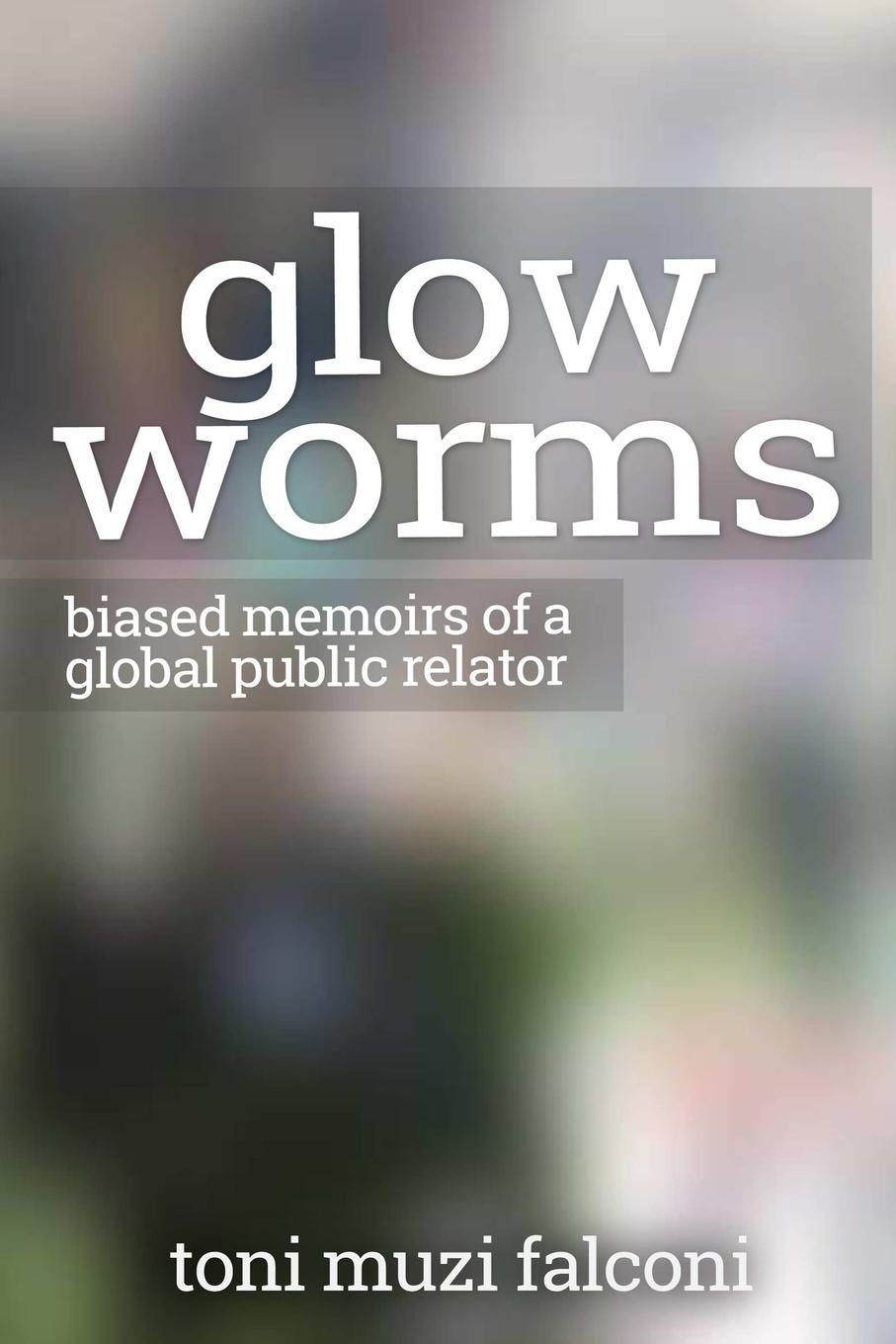 Glow Worms. Biased Memoirs of a  ...