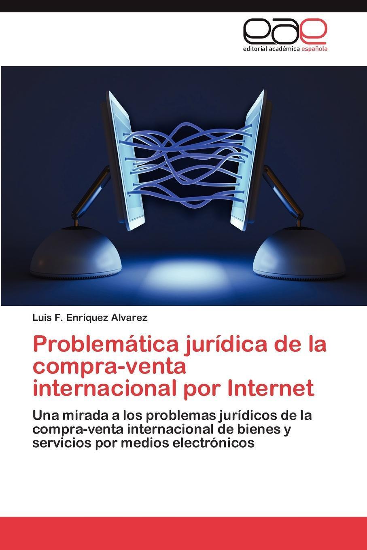 Problematica juridica de la compra-venta internacional por Internet. Enr?quez Alvarez Luis F.