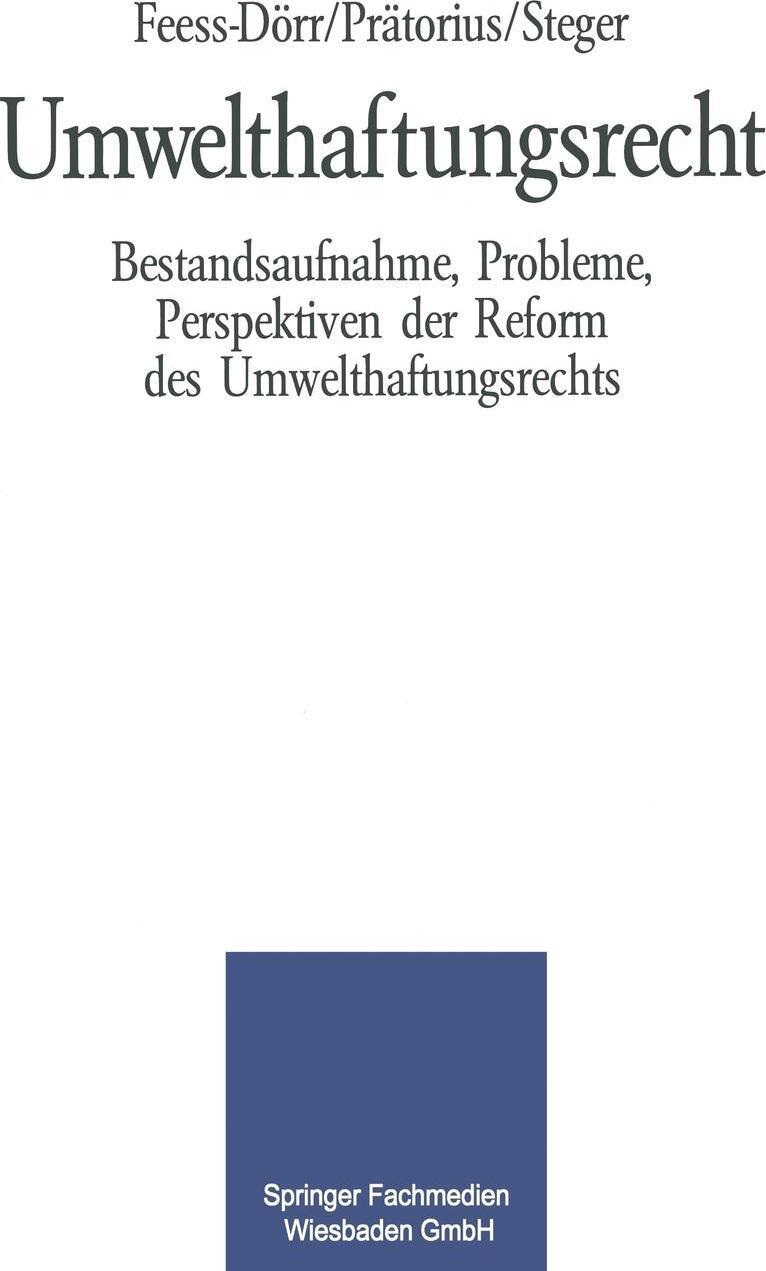 Umwelthaftungsrecht. Bestandsaufnahme, Probleme, Perspektiven der Reform des Umwelthaftungsrechts. Eberhard Feess, Gerhard Pr?torius, Ulrich Steger