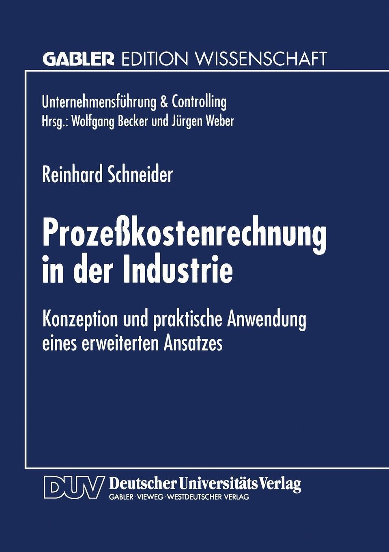 Prozesskostenrechnung in Der Industrie. Konzeption Und Praktische Anwendung Eines Erweiterten Ansatzes