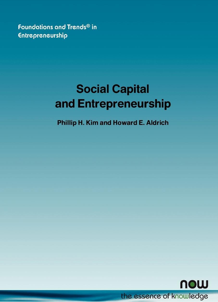Philip H. Kim, Howard E. Aldrich, Phillip Kim. Social Capital and Entrepreneurship