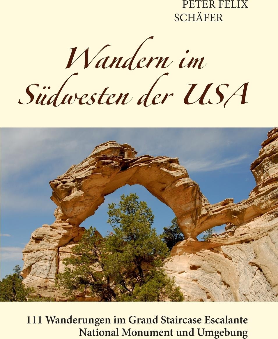 Wandern im Sudwesten der USA. Peter Felix Sch?fer