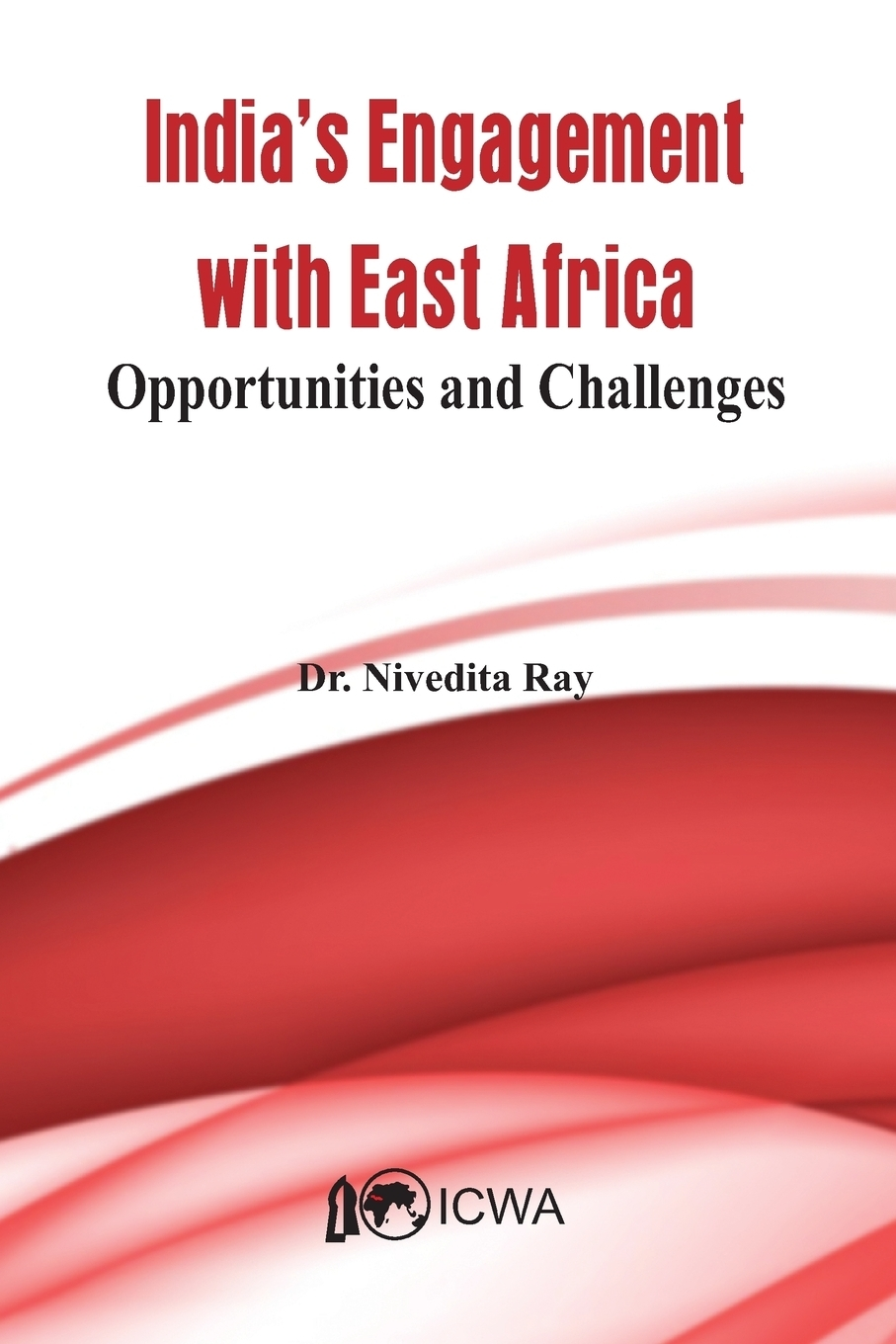 Dr. Nivedita Roy. India's Current Engagement with East Africa. Opportunities and Challenges