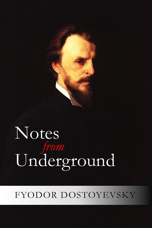 Фёдор Михайлович Достоевский Notes from Underground dostoyevsky f notes from underground