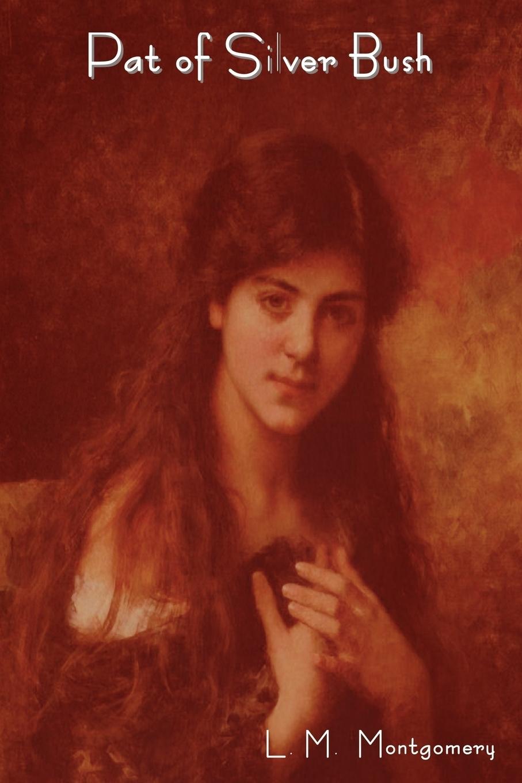 Lucy Maud Montgomery, L. M. Montgomery Pat of Silver Bush цена и фото