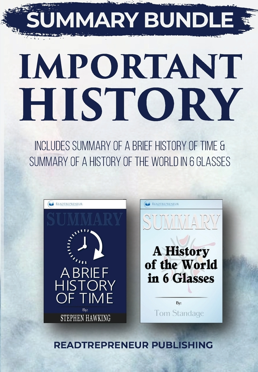 Readtrepreneur Publishing Summary Bundle. Important History . Readtrepreneur Publishing: Includes Summary of A Brief History of Time & Summary of A History of the World in 6 Glasses