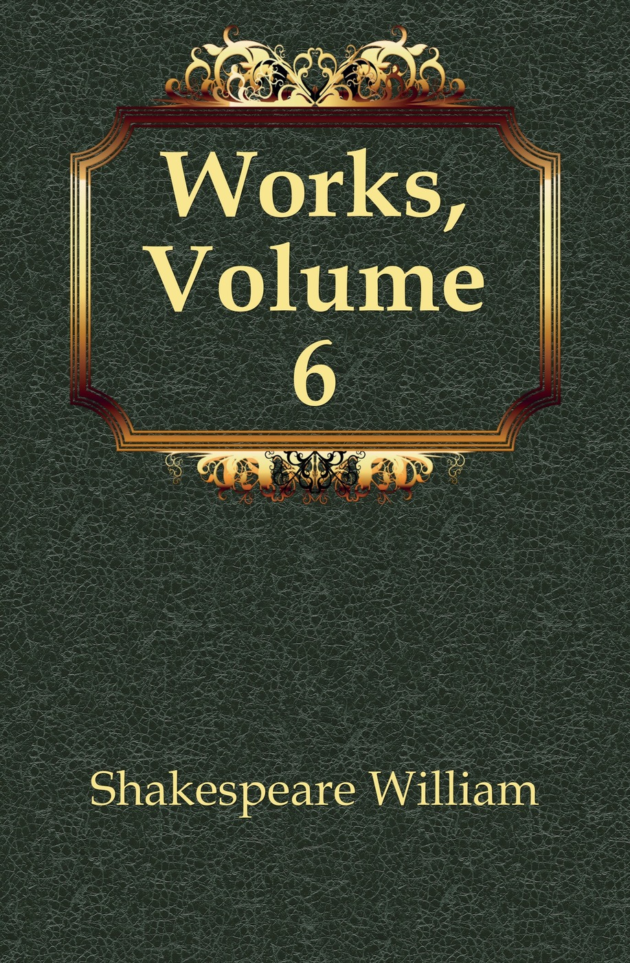 Уильям Шекспир Works, Volume 6