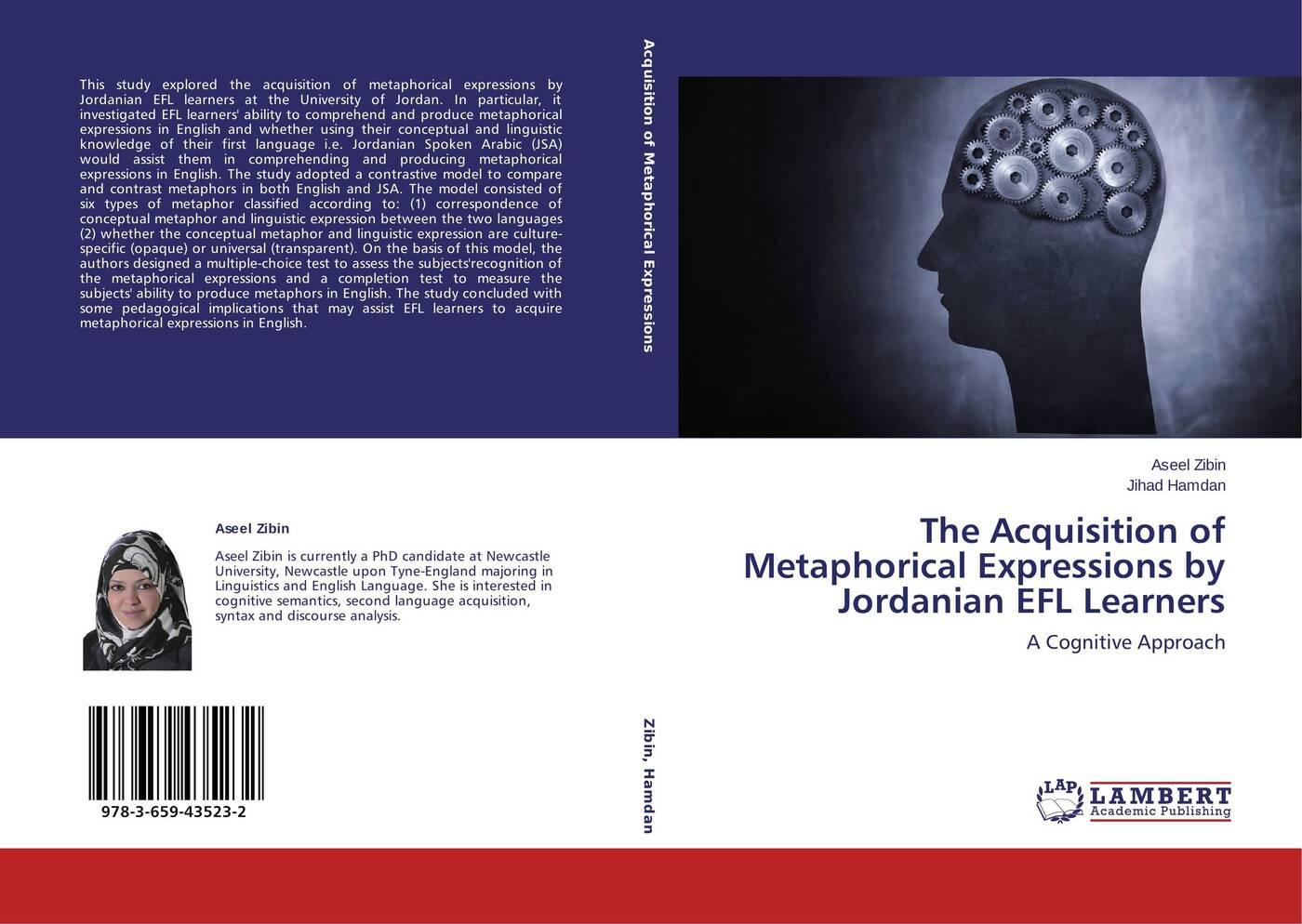 Aseel Zibin and Jihad Hamdan The Acquisition of Metaphorical Expressions by Jordanian EFL Learners цена в Москве и Питере