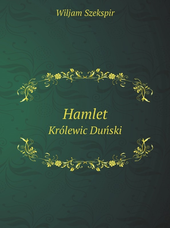 Уильям Шекспир Hamlet. Krolewic Dunski