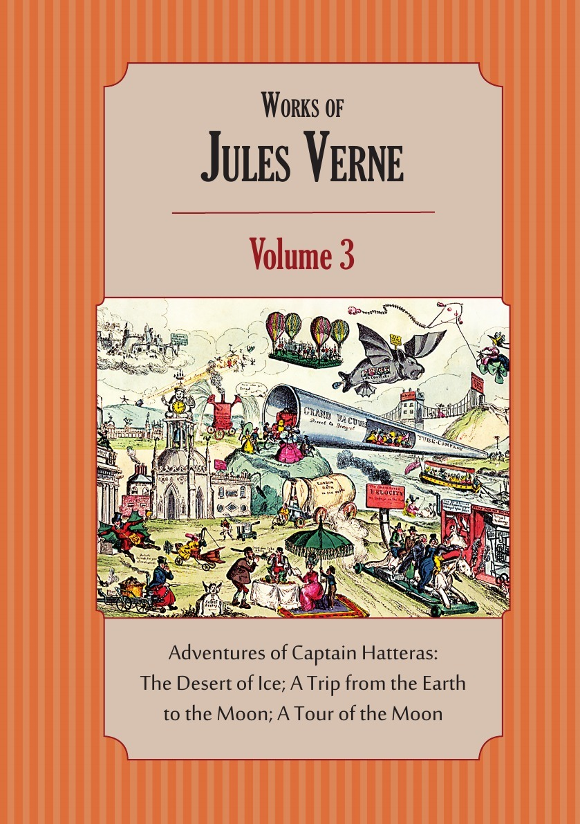 Jules Verne, Charles F. Horne Works of Jules Verne. Volume 3: Adventures of Captain Hatteras; A Trip from the Earth to the Moon; A Tour of the Moon jules verne round the moon