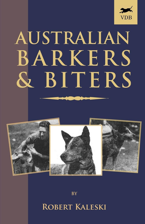 Australian Barkers and Biters. Robert Kaleski