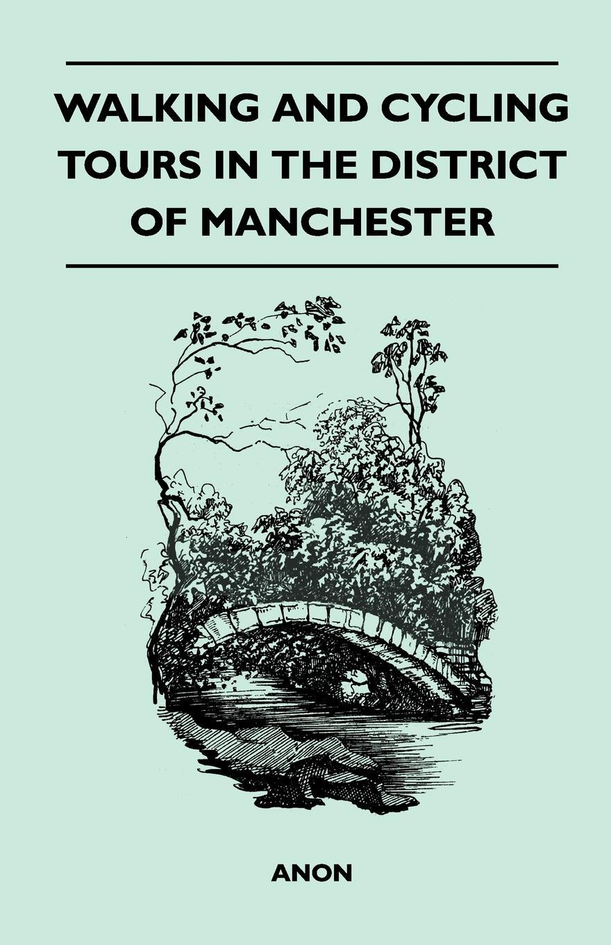 Walking and Cycling Tours in the District of Manchester. Anon