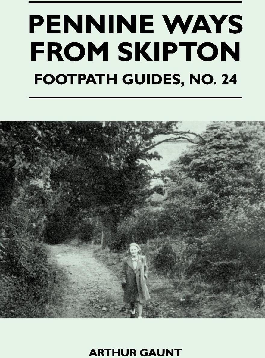 Pennine Ways from Skipton - Footpath Guide. Arthur Gaunt