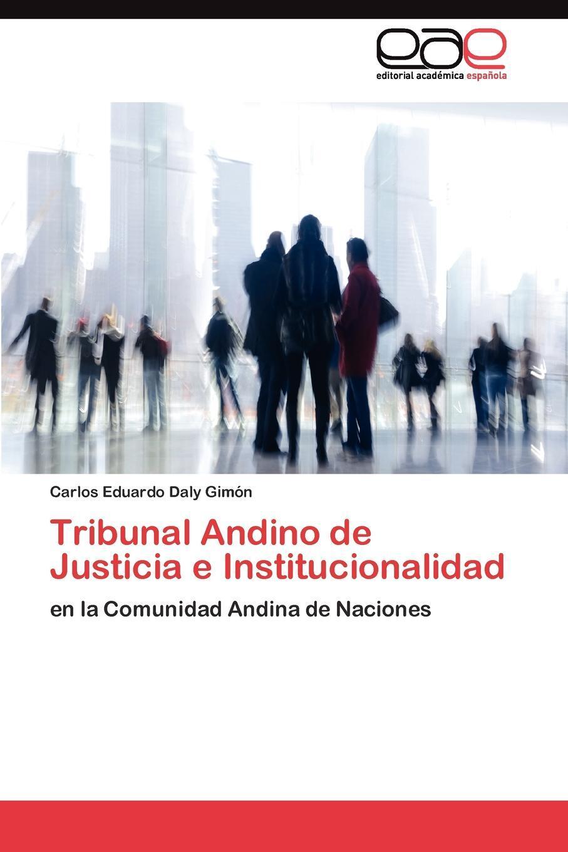 Tribunal Andino de Justicia e Institucionalidad. Daly Gim?n Carlos Eduardo